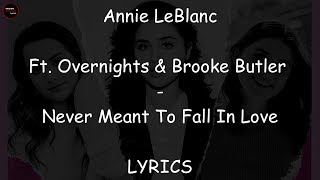 Annie LeBlanc Ft. Overnights & Brooke Butler - Never Meant to Fall In Love Lyrics
