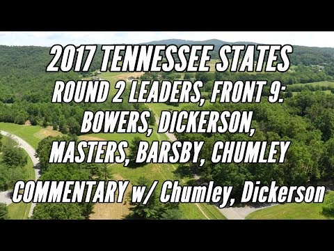 2017 Tennessee States: Round 2 Lead Card, Front 9 (COMMENTARY - Chumley, Dickerson)