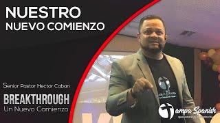Breakthrough - Nuestro Nuevo Comienzo Parte 4 - Pr. Hector Caban  - TampaSpanishSdaChurch