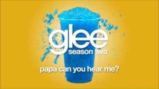 Papa, Can You Hear Me | Glee [HD FULL STUDIO]
