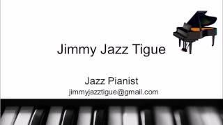 """""""Why Try To Change Me Now"""" Jimmy Jazz Tigue - Jazz Pianist"""