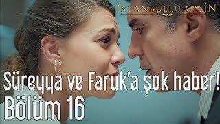 İstanbullu Gelin 16. Bölüm - Süreyya ve Faruk'a Şok Haber!