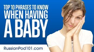 Learn the Top 10 Phrases to Know When Having a Baby in Russian