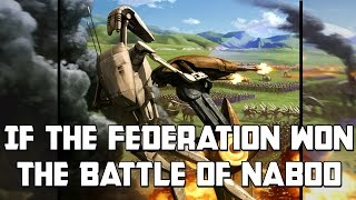 If The Federation Won The Battle Of Naboo: Star Wars Rethink