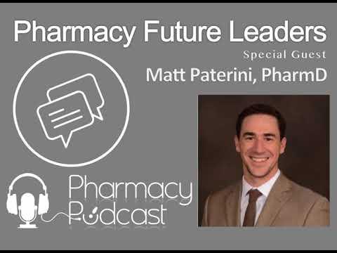 Pharmacy Future Leaders - Matt Paterini, PharmD - Pharmacy Podcast Episode 454