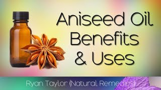 Aniseed Oil: Benefits and Uses