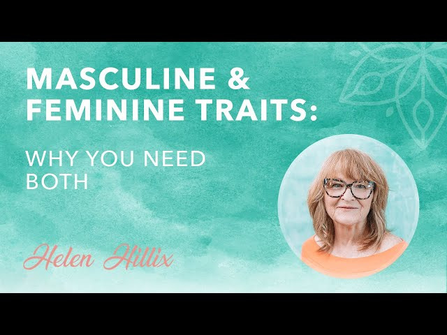 Masculine & Feminine Traits: Why's It's So Important to Develop Both