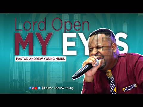 Pastor Andrew Young Muiru - Lord Open my Eyes