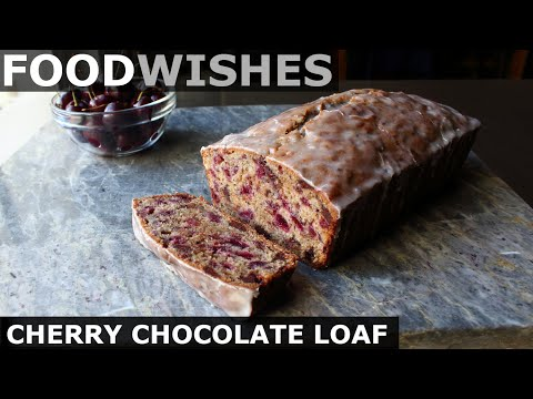 Cherry Chocolate Loaf - Food Wishes