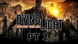 Let's Play: Dying Light Pt 2 - Everyone's Got Jokes...