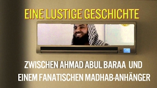 Eine lustige Geschichte zwischen Abul Baraa & einem fanatischen Madhab-Anhänger