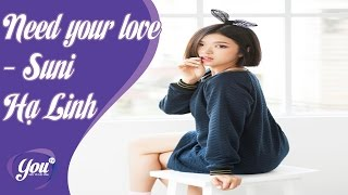Need your love - Suni Hạ Linh | YOUTV