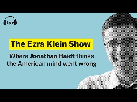 Where Jonathan Haidt thinks the American mind went wrong | Ezra Klein Show
