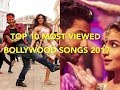 Top 10 Most Viewed Bollywood Songs On Youtube  2017.