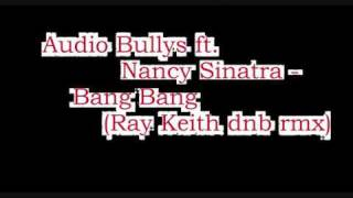 Audio Bullys ft. Nancy Sinatra - Bang Bang (Ray Keith dnb rmx)