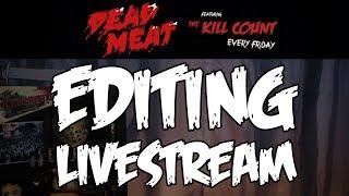 Kill Count EDITING LIVESTREAM