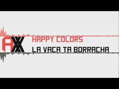 [Moombahton] : Happy Colors - La Vaca Ta Borracha