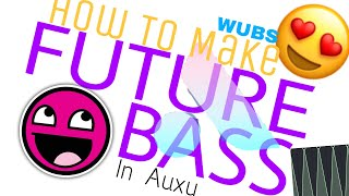 How To Make Future Bass In AUXY