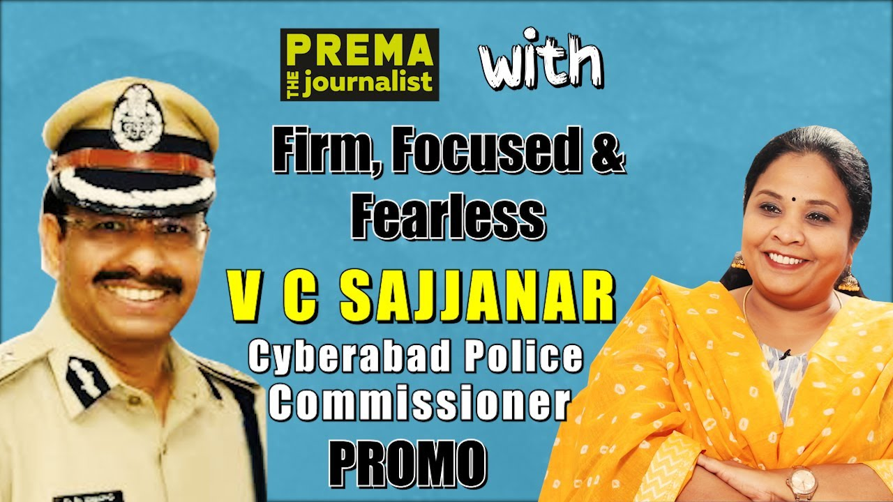 C V Sajjanar - Cyberabad Police Commissioner - Firm, Focused & Fearless | PremaTheJournalist - Promo
