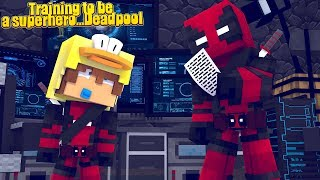 Minecraft TRAINING TO BE A SUPERHERO - BECOMING DEADPOOL!