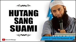 Apakah Istri Wajib Menanggung Hutang Suami - Ustadz Dr. Syafiq Riza Basalamah, MA.