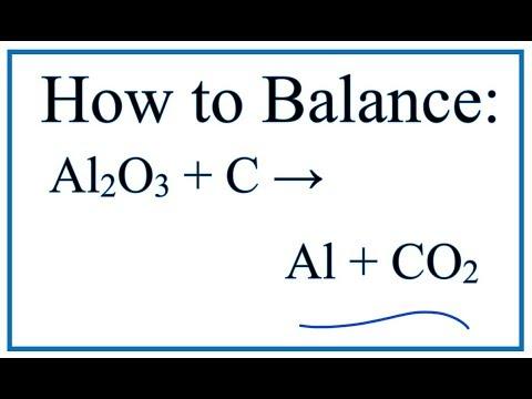 How To Balance Al2O3 + C = Al + CO2 (Aluminum Oxide + Carbon)