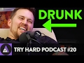 The 2nd Drunk Cast | Try Hard Podcast #20