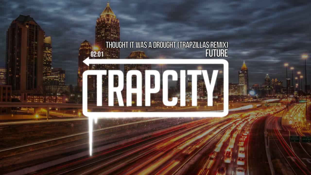 78a50efb814e6 Future - Thought It Was A Drought (Trapzillas Remix)