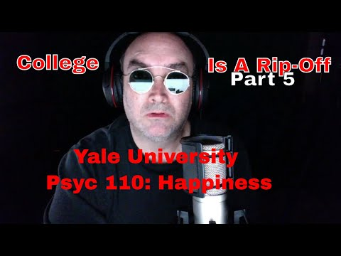 College Is A Rip-Off Part 5 Yale University Psyc 110 Happiness