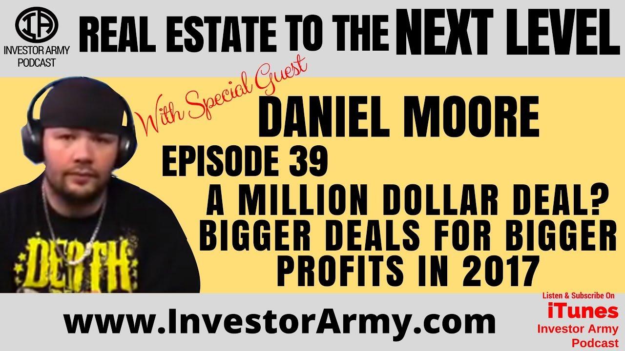 Episode #39 - Daniel Moore -  A Million Dollar Deal??? Bigger Deals for Bigger Profits in 2017