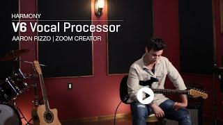 The Zoom V6 : Aaron Rizzo - Harmony