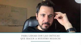Para lidiar con las críticas que hacen a nuestro negocio | Enrique Delgadillo