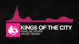 [Drumstep] - Kings of the City - Make Me Worse (Muzzy Remix)
