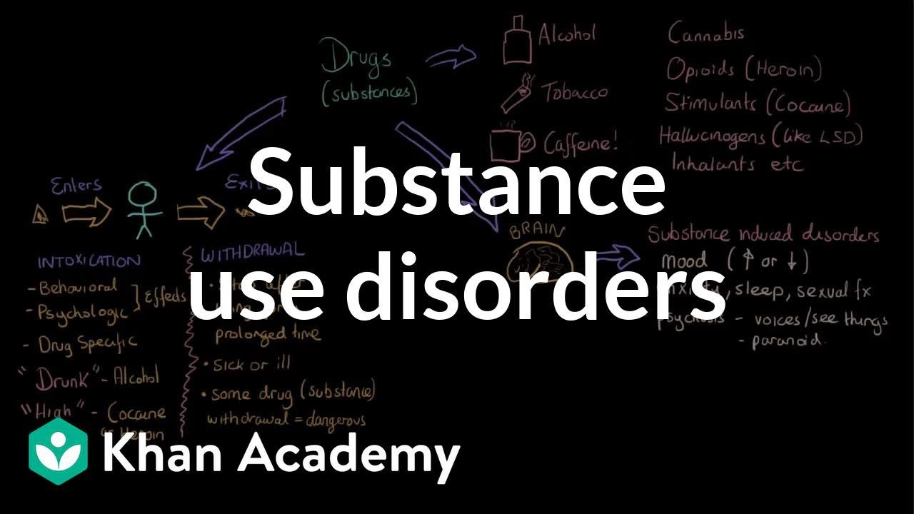 Substance use disorders (video) | Khan Academy