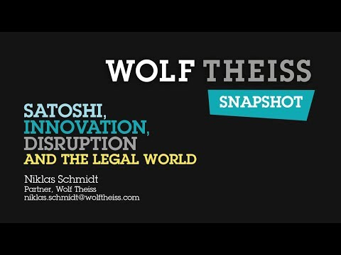 """Wolf Theiss Snapshot """"Satoshi, Innovation, Disruption and the Legal World"""""""