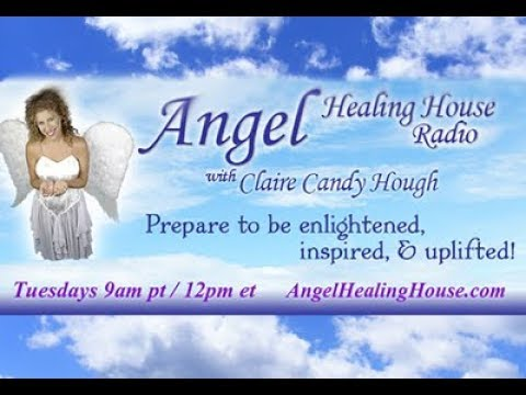 Angel Healing House Radio with Claire Candy Hough: The Recipe for the Fulfillment of Your Dreams