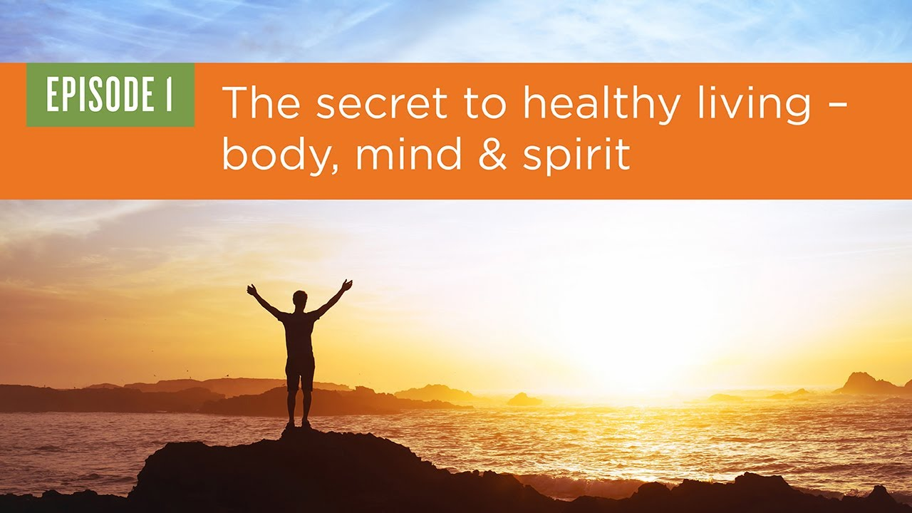 The Secret to Healthy Living - Body, Mind & Spirit [Health 360 with Dr. G]