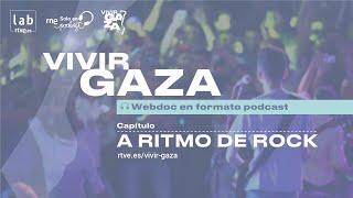 🎧 VIVIR GAZA | Capítulo 2: 'A ritmo de rock' | LAB