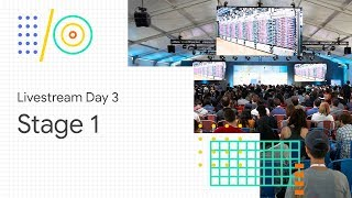 Livestream Day 3: Stage 1 (Google I/O