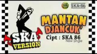 Ska 86-MANTAN DJANCUK (reg version ska)