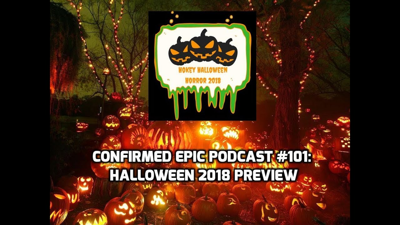 confirmed epic podcast #101: halloween 2018 preview - youtube