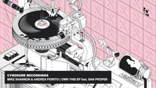 CYNOSURE RECORDINGS | MIKE SHANNON & ANDREA FIORITO | OWN THIS Feat. SAN PROPER