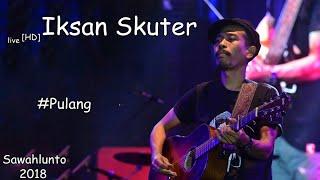 Gambar cover Iksan Skuter[HD] - Pulang live at SIMFes2018. Sawahlunto, Sumatera Barat.