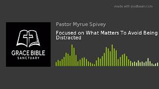 Focused on What Matters To Avoid Being Distracted