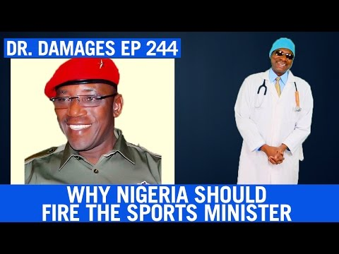 Dr. Damages Ep 244: Why Nigeria Should Fire The Sports Minister