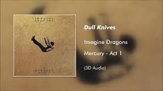 Imagine Dragons - Dull Knives (3D AUDIO)
