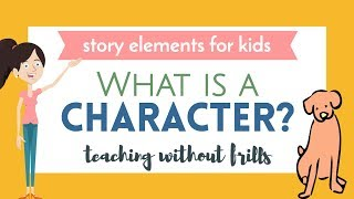 Story Elements For Kids: What Is a Character?