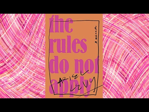 """The Rules Do Not Apply"" Ariel Levy 