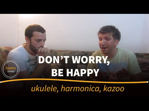 Don't worry,be happy - Ukulele/harmonica/kazoo cover by To&Ma