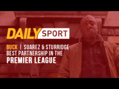 Buck   Suarez & Sturridge Best Partnership In The Premier League [Daily Sport]